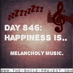 Day 846: Happiness is.. melancholy music. The Smile Project