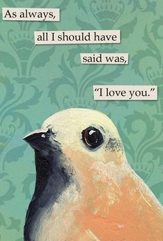 As Always All I Should Have Said Was I Love You - bird MAGNET