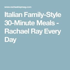 Italian Family-Style 30-Minute Meals - Rachael Ray Every Day