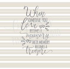 When Someone You Love Becomes A Memory Their by LuziEllisGraphics
