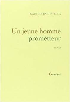Un jeune homme prometteur, Gautier Battistella, Grasset, 2014. Sélection du Prix Littéraire des Grandes Ecoles 2015. Cote : 843 BAT