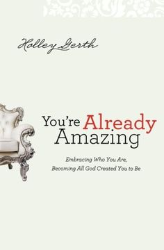 You're Already Amazing: Embracing Who You Are, Becoming All God Created You to Be by Holley Gerth,http://www.amazon.com/dp/0800720601/ref=cm_sw_r_pi_dp_W8cgsb183ZDG1240