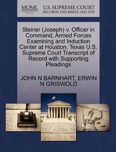 Steiner (Joseph) V. Officer in Command, Armed Forces Examining and Induction Center at Houston, Texas U.S. Supreme Court Transcript of Record with Sup