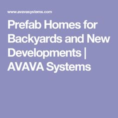 Prefab Homes for Backyards and New Developments | AVAVA Systems