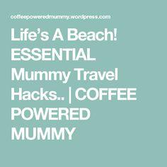 Life's A Beach! ESSENTIAL Mummy Travel Hacks.. | COFFEE POWERED MUMMY