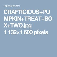 CRAFTICIOUS+PUMPKIN+TREAT+BOX+TWO.jpg 1 132×1 600 píxeis