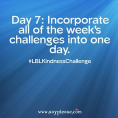 Day 7: Incorporate all of the week's challenges into one day. #LBLKindnessChallenge www.sayplease.com Kindness Challenge, Acting, Lunch Box, Challenges, Blog, Bento Box, Blogging