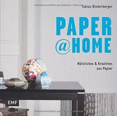 Paper@home: Nützliches & Dekoratives aus Papier - Papier-KIT mit Bauteilen für Lampen, Vasen, Schalen, Dekorationen u. v. m. von Tobias Binderberger