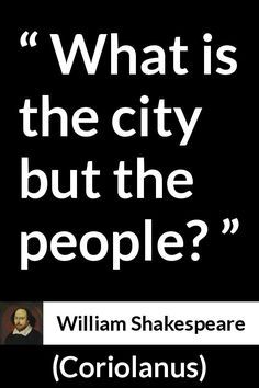 William Shakespeare - Coriolanus - What is the city but the people?
