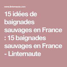 15 idées de baignades sauvages en France : 15 baignades sauvages en France - Linternaute