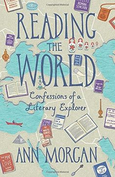 Reading the World: Confessions of a Literary Explorer by Ann Morgan http://www.amazon.co.uk/dp/1846557879/ref=cm_sw_r_pi_dp_hlU8ub17VQQ6T