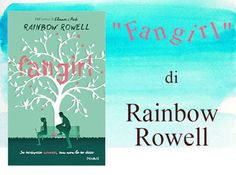 "My pages à la page: Recensione: ""Fangirl"" di Rainbow Rowell ^^"