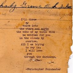 """Love Quote """"I'll throw my voice into the stars.I'll love you through the darkness."""" By Christopher Poindexter Great Quotes, Quotes To Live By, Me Quotes, Inspirational Quotes, Qoutes, Motivational Quotes, The Words, Pretty Words, Beautiful Words"""