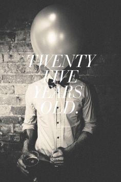 twenty-five.. Quarter life crisis