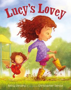 Devany, Betsy. Lucy's Lovey , PICTURE BOOK. Henry Holt, 2016. $17.99. Lucy loves one of her many baby dolls the very best. Smelly Baby g...