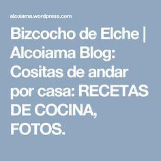 Bizcocho de Elche | Alcoiama Blog: Cositas de andar por casa: RECETAS DE COCINA, FOTOS.