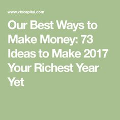 Our Best Ways to Make Money: 73 Ideas to Make 2017 Your Richest Year Yet