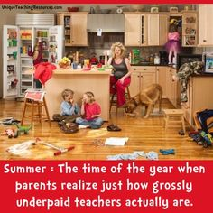 Summer = The time of the year when parents realize just how grossly underpaid teachers actually are.