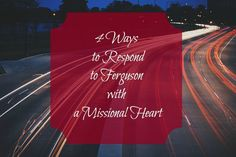 4 Ways to Respond to #Ferguson with a Missional Heart by Lyli Dunbar for missionalwomen.com