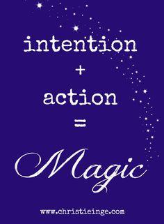 Intention + action = magic
