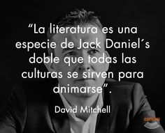 """""""La literatura es una especie de Jack Daniel's doble que todas las culturas se sirven para animarse"""" David Mitchel #cita #quote #escritura #literatura #libros #books #DavidMitchel"""
