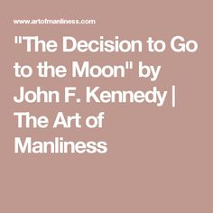 jfk that choice for you to travel to help this moon