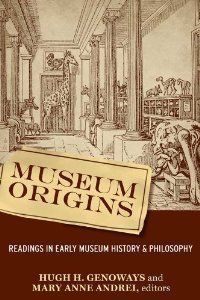 MUSEUM ORIGINS: READINGS IN EARLY MUSEUM HISTORY AND PHILOSOPHY: Hugh H Genoways, Mary Anne Andrei: 9781598741971: Amazon.com: Books