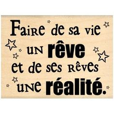 """Faire de sa vie un rêve et de ses rêves une réalité"" / ""Make your life a dream and your dreams a reality"""