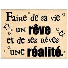 """""""Faire de sa vie un rêve et de ses rêves une réalité"""" / """"Make your life a dream and your dreams a reality"""""""