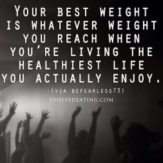 Your best weight is whatever weight you reach when you're living the healthiest life you actually enjoy.