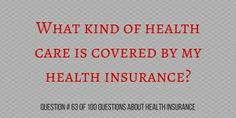 Tips on how to figure out what is covered on your Health Insurance Plan.
