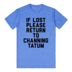 If Lost Please Return To Channing Tatum