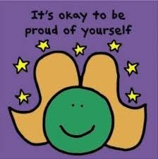Its ok to be proud of yourself