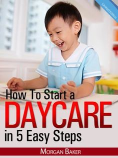 """How to Start a Daycare in 5 Easy Steps - """"Don't Get Your Fingers Burnt! The Ultimate Beginner's Guide to Skyrocket Your Daycare Business to Success"""" - Limited Edition by Morgan Baker, http://www.amazon.com/dp/B008220RB0/ref=cm_sw_r_pi_dp_5XOSpb1WSXHXF"""