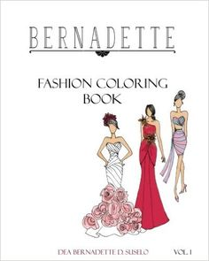 BERNADETTE Fashion Coloring Book Vol.1: Gowns and Cocktail Dresses available at Amazon.