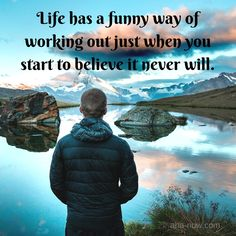 ~ Life has a funny way of working out just when you start to believe it never…