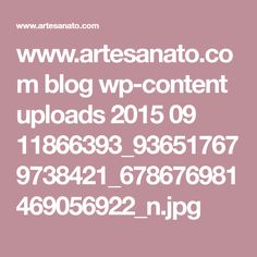 www.artesanato.com blog wp-content uploads 2015 09 11866393_936517679738421_678676981469056922_n.jpg