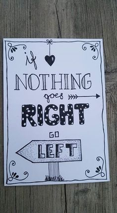 If nothing goes right - go left doodle quotes, doodle art, art quotes, Bullet Journal Quotes, Bullet Journal Ideas Pages, Bullet Journal Inspiration, Hand Lettering Quotes, Calligraphy Quotes, Caligraphy, Typography, Doodle Quotes, Doodle Art