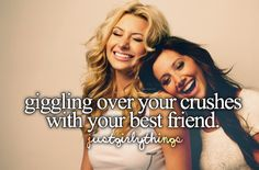 Giggling over your crushes with your best friends - just girly things