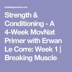 Strength & Conditioning - A 4-Week MovNat Primer with Erwan Le Corre: Week 1 | Breaking Muscle