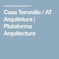 Casa Terraville / AT Arquitetura | Plataforma Arquitectura