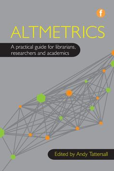 Facet Publishing have announced the release of Altmetrics: A practical guide for librarians, researchers and academics, edited by Andy Tattersall. This new book brings together experts in their fie…