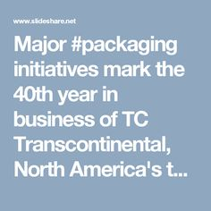 Major #packaging initiatives mark the 40th year in business of TC Transcontinental, North America's third largest and Canada's largest printer (PrintAction August 2016)