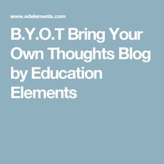 B.Y.O.T Bring Your Own Thoughts Blog by Education Elements