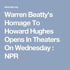 Warren Beatty's Homage To Howard Hughes Opens In Theaters On Wednesday