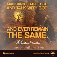 Man cannot meet God and talk with God, and ever remain the same. Image Quote from: IT IS I - LAKEPORT CA WEDNESDAY 60-0720 - Rev. William Marrion Branham