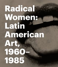Radical women : Latin American art, 1960-1985 / Cecilia Fajardo-Hill and Andrea Giunta ; with contributions by Rodrigo Alonso [and 13 others]. Los Angeles : Hammer Museum ; London ; New York : DelMonico Books/Prestel, 2017