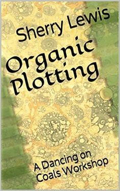 Organic Plotting: A Dancing on Coals Workshop - Kindle edition by Sherry Lewis. Reference Kindle eBooks @ Amazon.com.