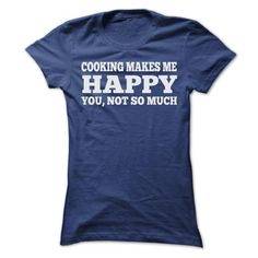 COOKING MAKES ME HAPPY T Shirts, Hoodies, Sweatshirts. CHECK PRICE ==► https://www.sunfrog.com/Sports/COOKING-MAKES-ME-HAPPY-T-SHIRTS-Ladies.html?41382