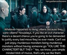 Whatever happened to liking villains because they were villains?...